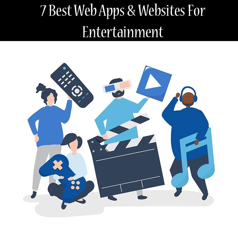 7 Best Web Apps & Websites For Entertainment