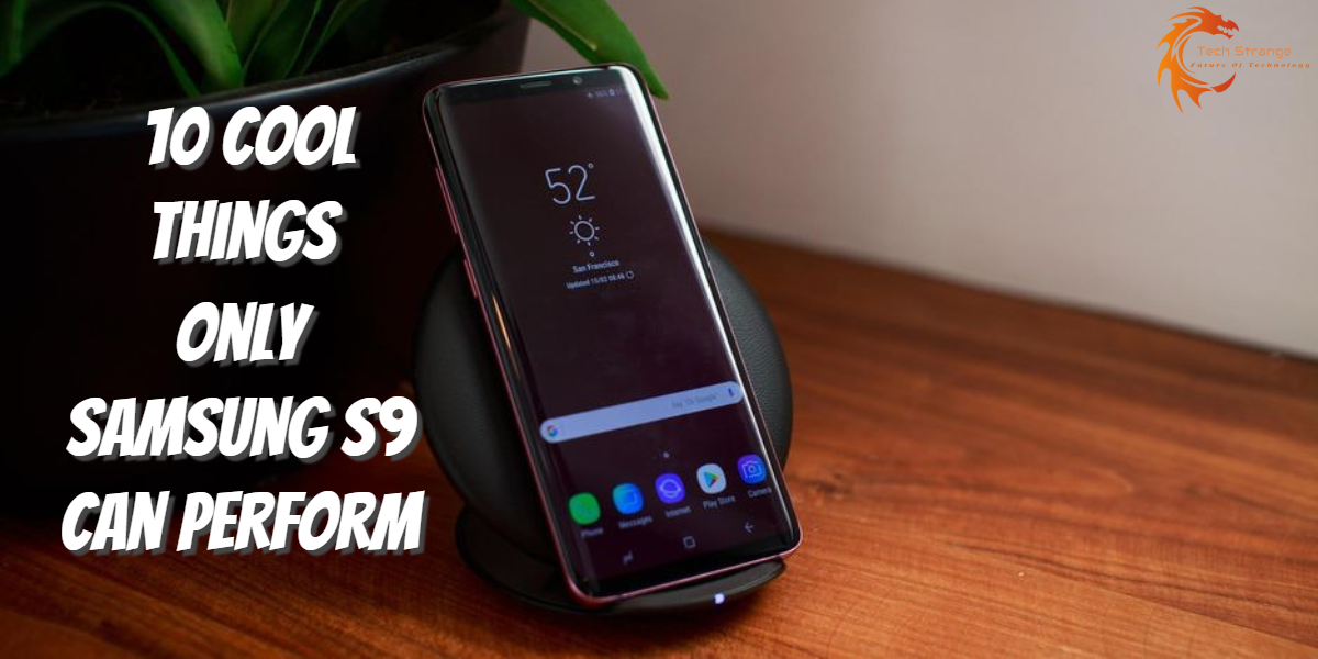 10 Cool Things Only Samsung S9 Can Perform - Tech Strange